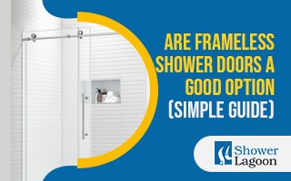 Are Frameless Shower Doors a Good Option (Simple Guide)